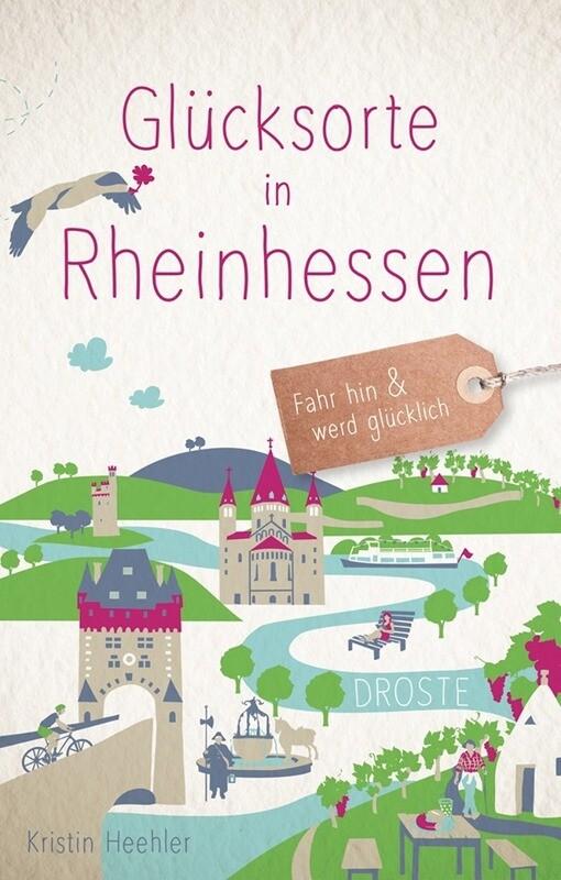 Glücksorte in Rheinhessen: Fahr hin und werd glücklich (Buch von Kristin Heehler)