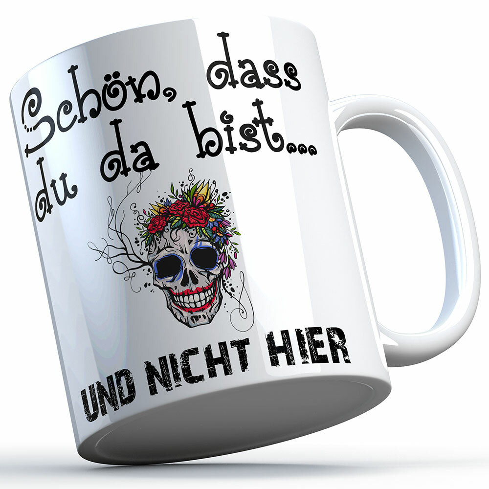 """""""Schön, dass du da bist und nicht hier!"""" Tasse lustige Sprüchetasse (5 Varianten)"""