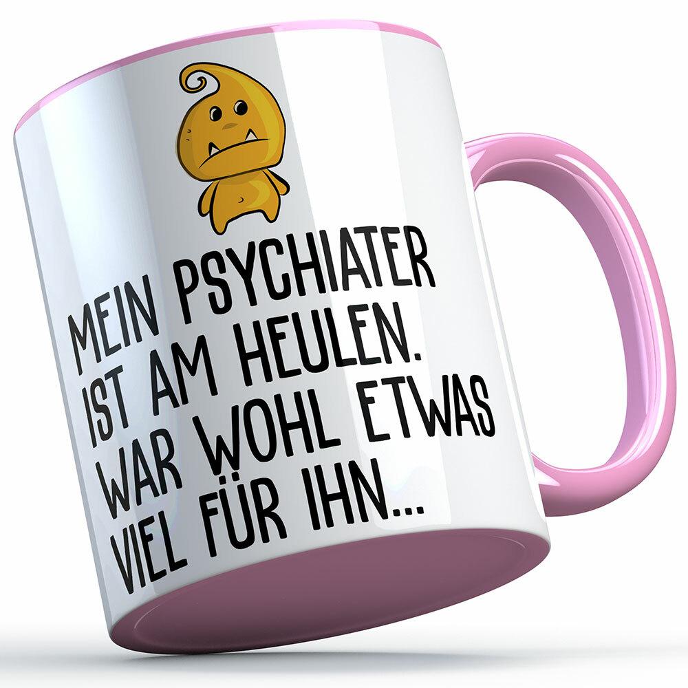 """""""Mein Psychiater ist am heulen war wohl etwas viel für ihn"""" Tasse lustige Sprüchetasse (5 Varianten)"""