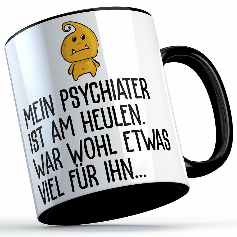 """""""Mein Psychiater ist am heulen war wohl etwas viel für ihn"""" Tasse lustige Sprüchetasse (5 Varianten) 92194"""