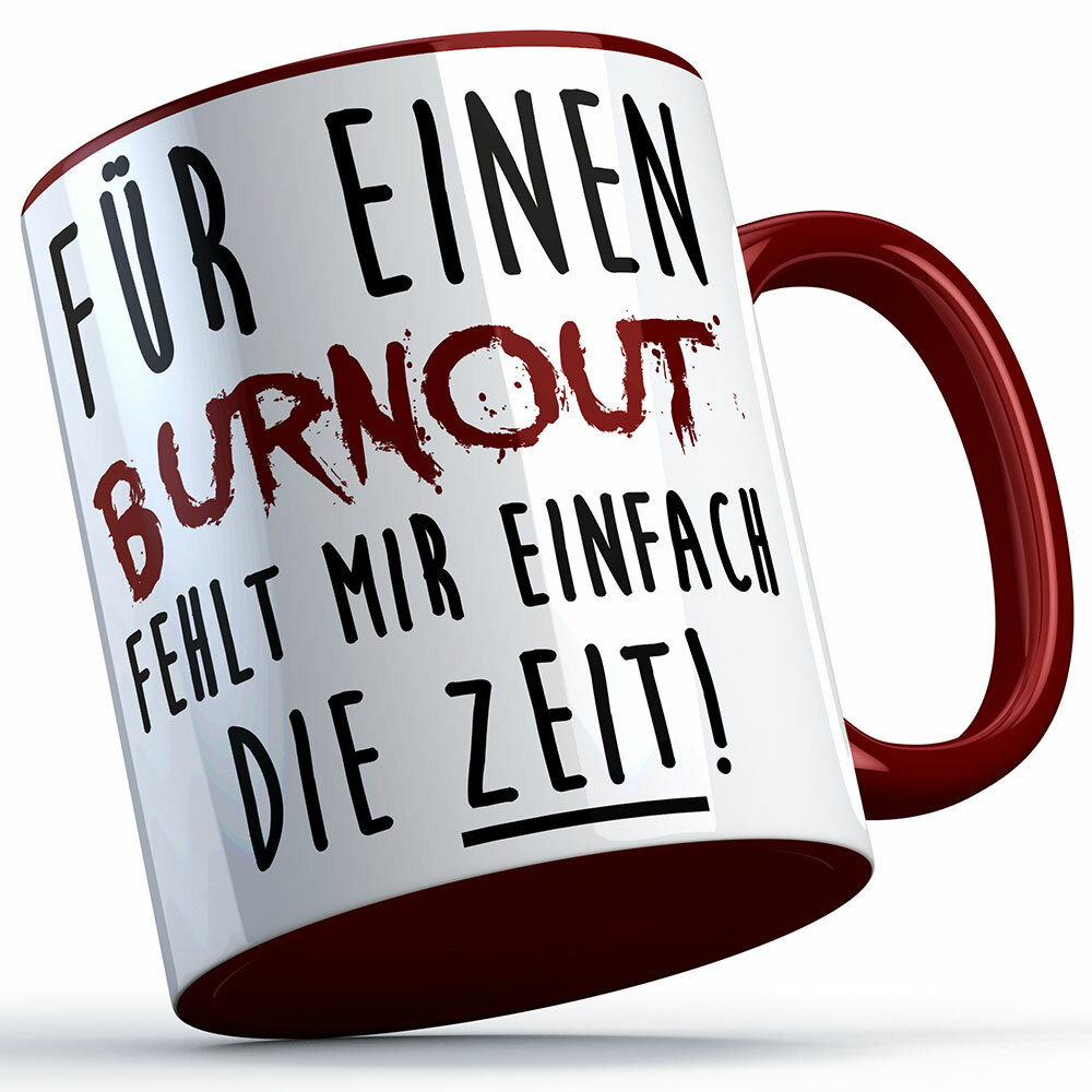 """""""Für einen Burnout fehlt mir einfach die Zeit"""" Tasse lustige Sprüchetasse (5 Varianten) 92203"""