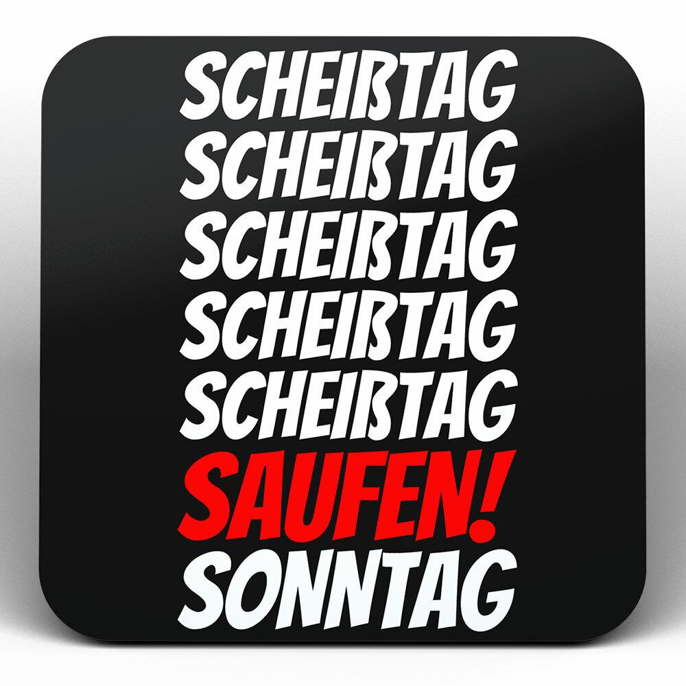"""""""Scheißtag, Scheißtag, ..., Saufen, Sonntag"""" Bieruntersetzer aus Hartfaser"""