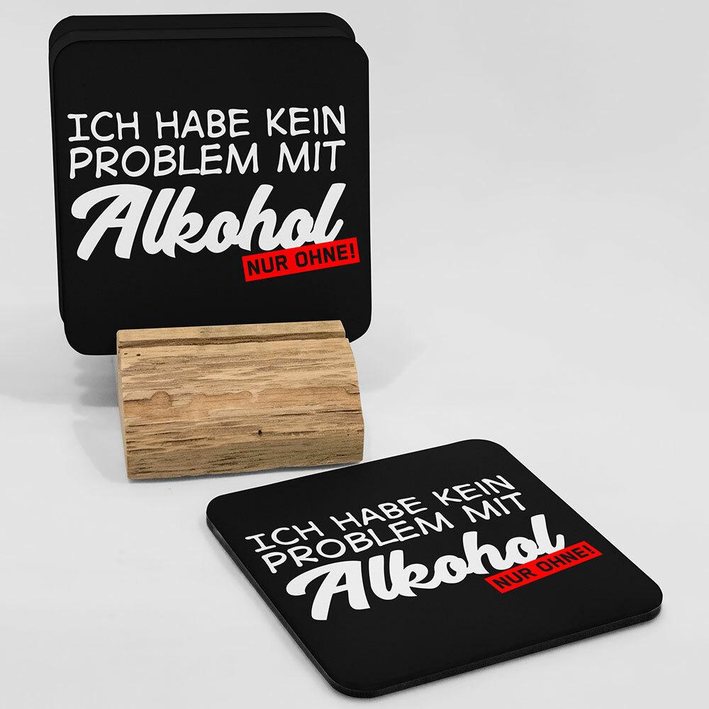 """""""Ich habe kein Problem mit Alkohol, nur ohne!"""" Bieruntersetzer aus Hartfaser"""
