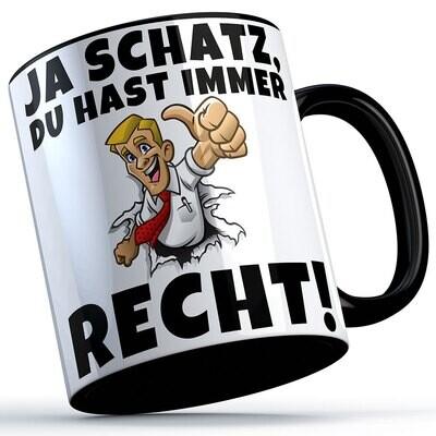 Ja Schatz du hast immer Recht Tasse lustige Sprüchetasse (5 Varianten)