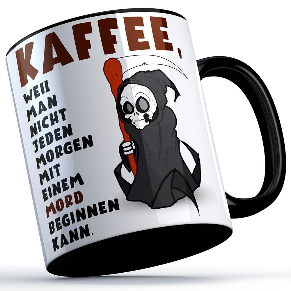 Kaffee, weil man nicht jeden Morgen mit einem Mord beginnen kann Tasse lustige Sprüchetasse (5 Varianten)