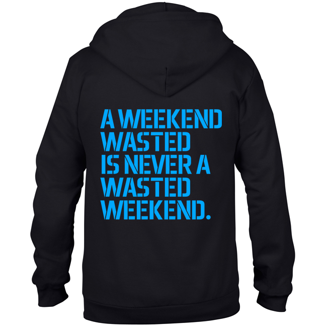 A weekend wasted is never a wasted weekend.  (Unisex Sweatjacket) 00011