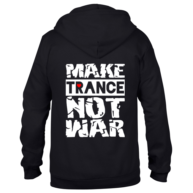 Make Trance not war (#trancefamily Unisex Sweatjacket) M1-TFC  00049