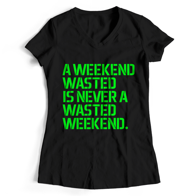 A weekend wasted is never a wasted weekend T-Shirt (Women) 00031