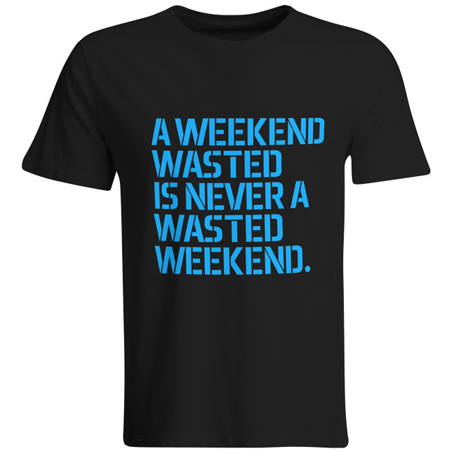 A weekend wasted is never a wasted weekend T-Shirt (Men) 00021