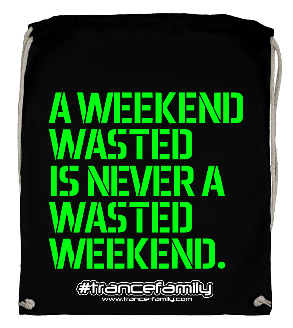 A weekend wasted is never a wasted weekend. (#trancefamily Backpack) M1-TFC  00100