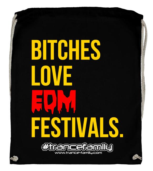 Bitches love EDM Festivals (#trancefamily Backpack) M1-TFC  00101