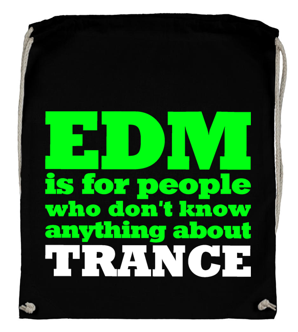 EDM is for people who don't know anything about Trance (Backpack)