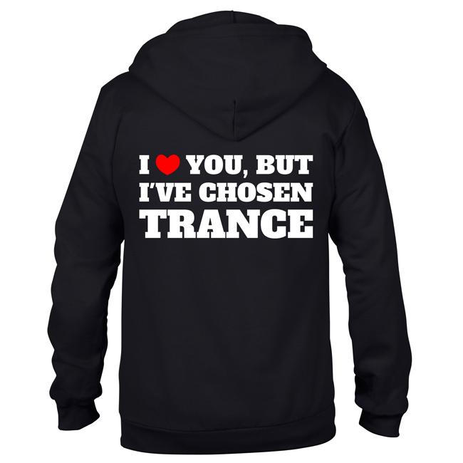 I love you, but I've chosen Trance (Unisex Sweatjacket)