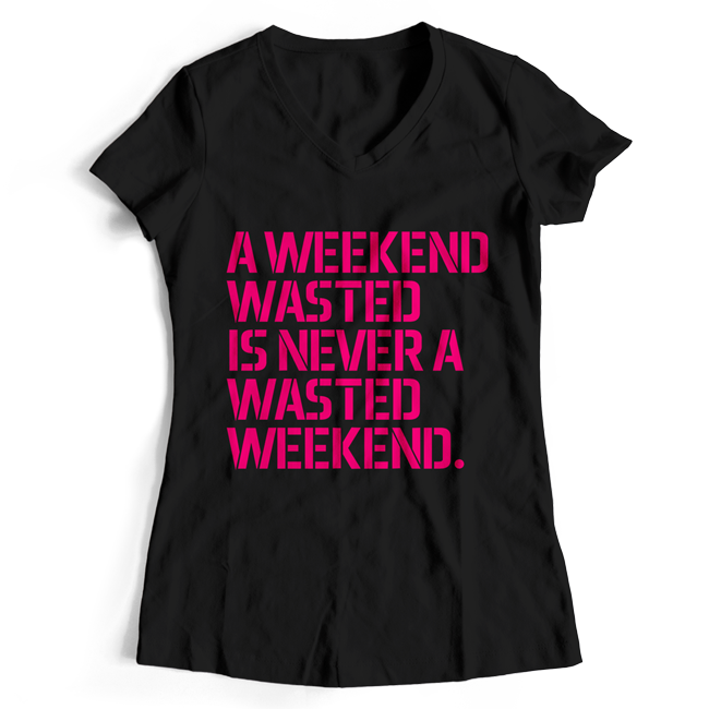 A weekend wasted is never a wasted weekend. (#trancefamily T-Shirt Women) M1-TFC  00064