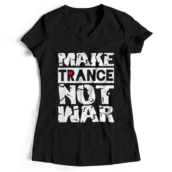 Make Trance not War (#trancefamily T-Shirt Women) M1-TFC  00071