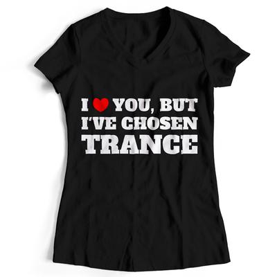 I love you but I've chosen Trance T-Shirt (Women)