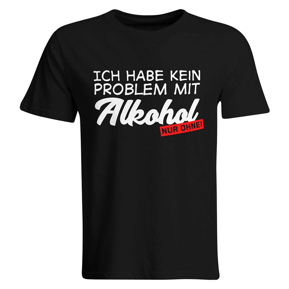 Ich habe kein Problem mit Alkohol – nur ohne! T-Shirt