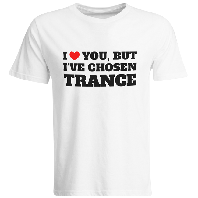 I love you but I've chosen Trance T-Shirt (Men)