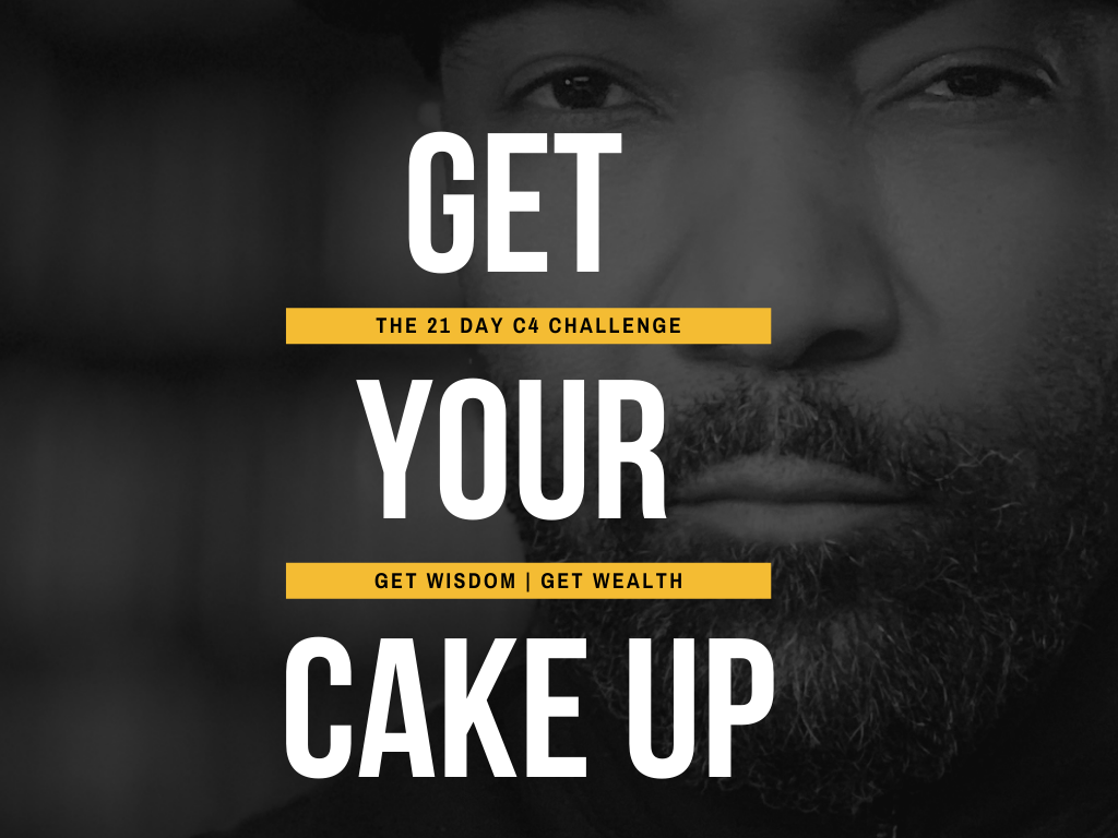 (EBOOK) GET YOUR CAKE UP - THE 21 DAY C4 CHALLENGE TO GETTING WISDOM AND GETTING WEALTH