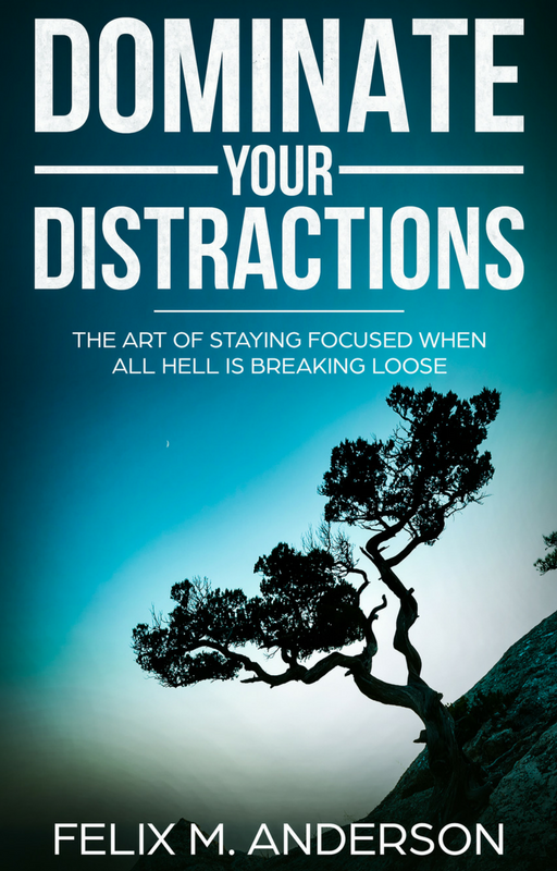 DOMINATE YOUR DISTRACTIONS
