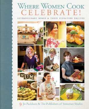 Where Women Cook CELEBRATE! Extraordinary Women & Their Signature Recipes